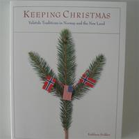 Keeping Christmas:  Yuletide traditions in Norway and the New Land  355 pages softcover
